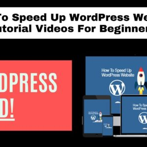 How To Speed Up WordPress Website Tutorial Videos For Beginners