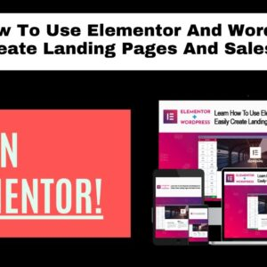Elementor Tutorials - How To Use Elementor In WordPress To Create Landing Pages & Sales Funnels