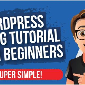 WordPress Blog Tutorial For Beginners [MADE EASY]