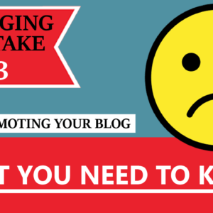 Blogging Mistake 3 What You Need To Know 2