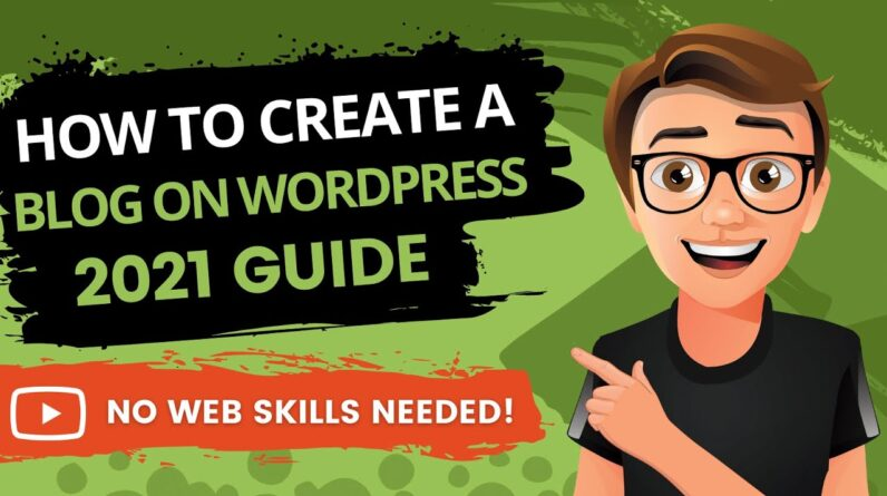 How To Create A Blog On WordPress 2021 [Made Easy]