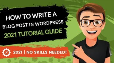 How To Write A Blog Post In Wordpress 2021 [MADE EASY]