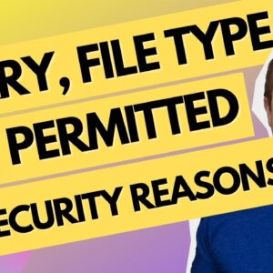 """Fix The """"Sorry this file type is not permitted for security reasons"""" Error"""